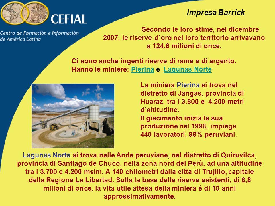 Impresa Barrick Secondo le loro stime, nel dicembre 2007, le riserve d'oro nel loro territorio arrivavano a 124.6 milioni di once.