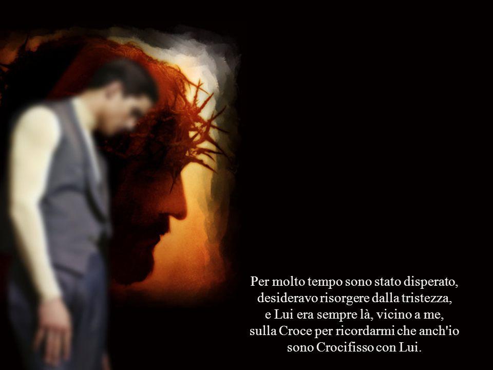 sulla Croce per ricordarmi che anch io sono Crocifisso con Lui.