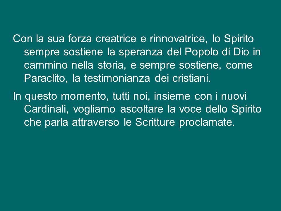 Con la sua forza creatrice e rinnovatrice, lo Spirito sempre sostiene la speranza del Popolo di Dio in cammino nella storia, e sempre sostiene, come Paraclito, la testimonianza dei cristiani.