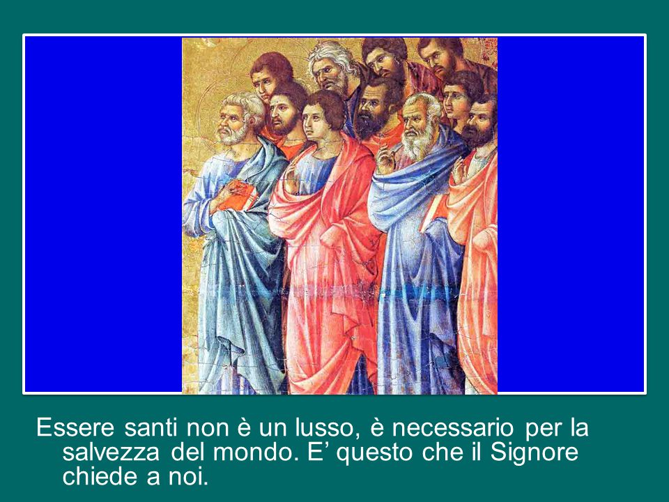Essere santi non è un lusso, è necessario per la salvezza del mondo