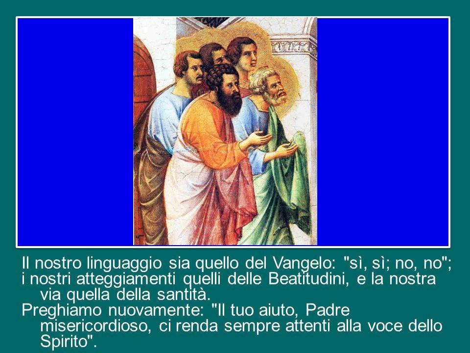 Il nostro linguaggio sia quello del Vangelo: sì, sì; no, no ; i nostri atteggiamenti quelli delle Beatitudini, e la nostra via quella della santità.