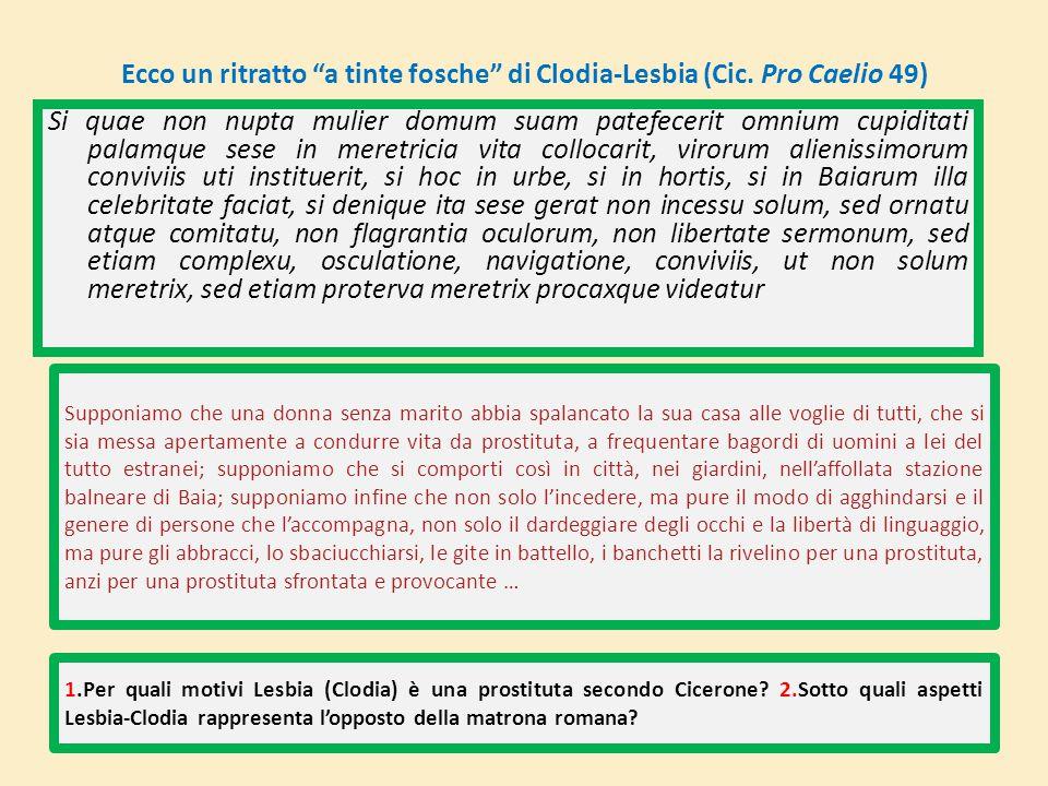 Ecco un ritratto a tinte fosche di Clodia-Lesbia (Cic. Pro Caelio 49)