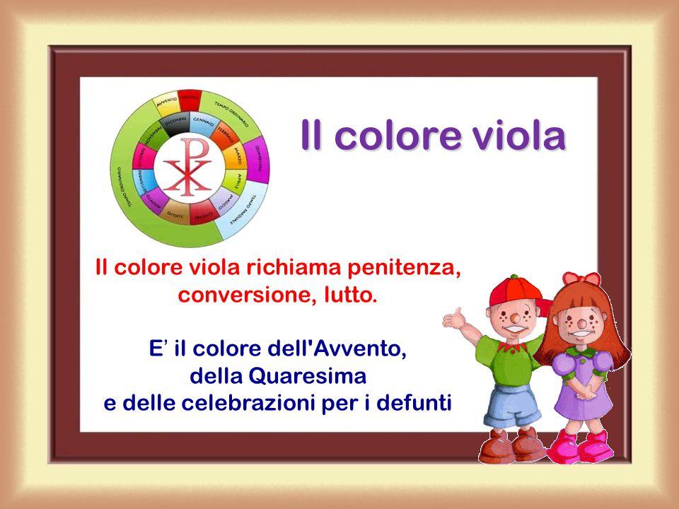 Il colore viola richiama penitenza, conversione, lutto.