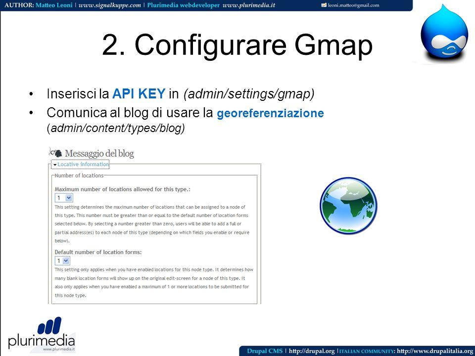 2. Configurare Gmap Inserisci la API KEY in (admin/settings/gmap)