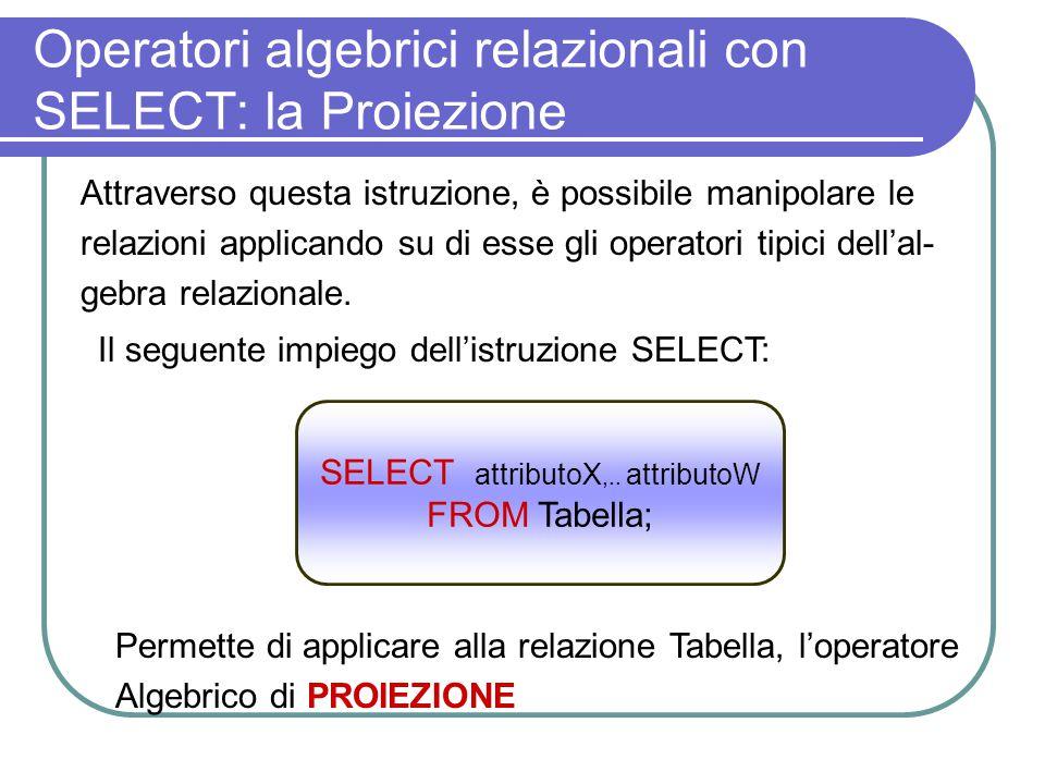 Operatori algebrici relazionali con SELECT: la Proiezione