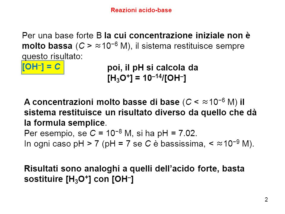 Per esempio, se C = 10−8 M, si ha pH = 7.02.