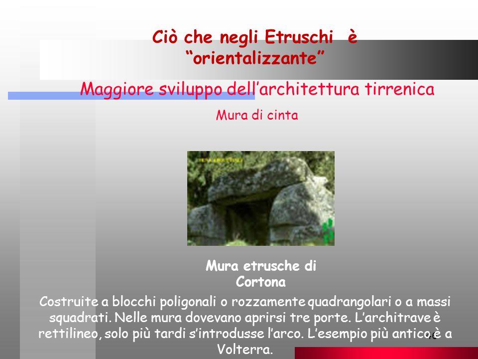 Ciò che negli Etruschi è orientalizzante Mura etrusche di Cortona
