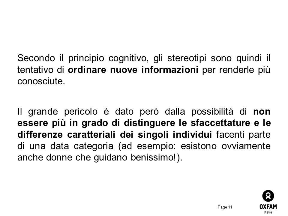 Secondo il principio cognitivo, gli stereotipi sono quindi il tentativo di ordinare nuove informazioni per renderle più conosciute.