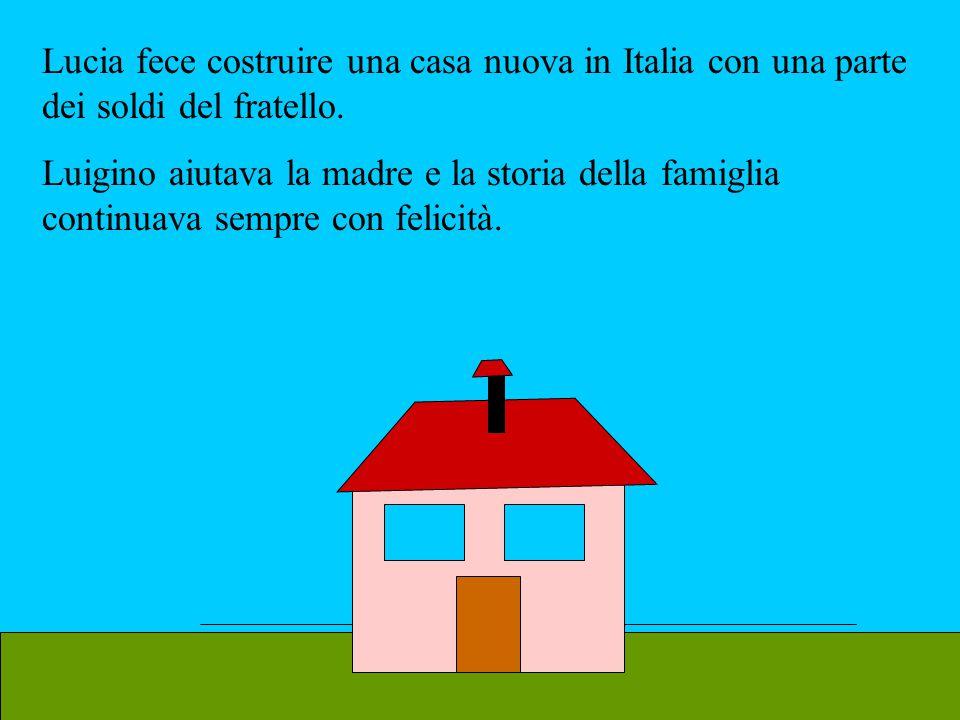 Lucia fece costruire una casa nuova in Italia con una parte dei soldi del fratello.