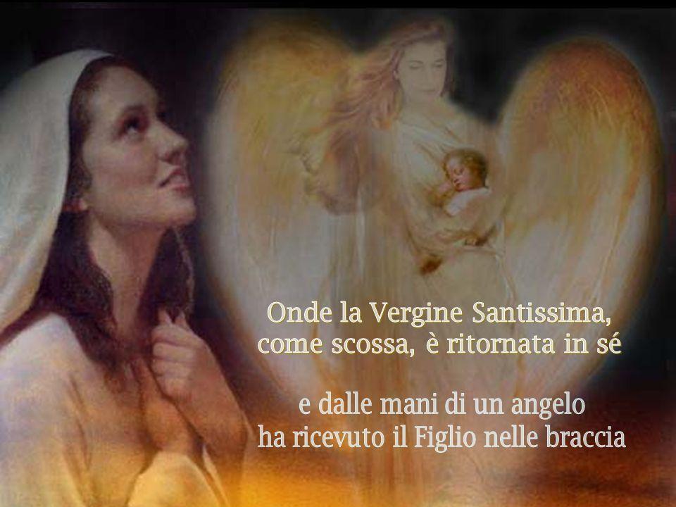 Onde la Vergine Santissima, come scossa, è ritornata in sé