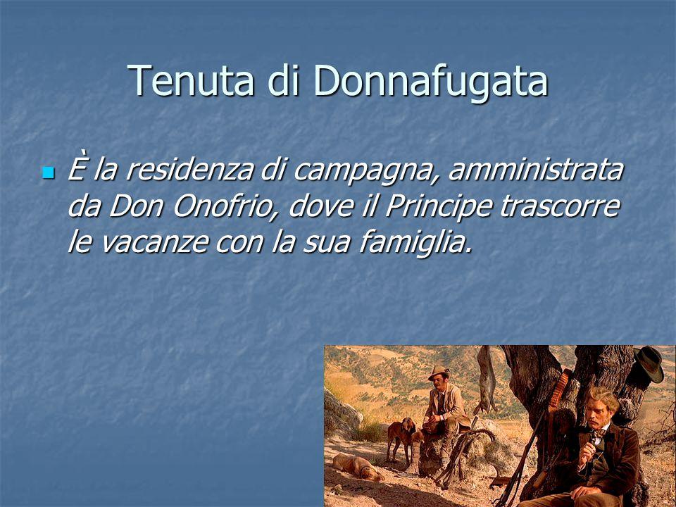 Tenuta di Donnafugata È la residenza di campagna, amministrata da Don Onofrio, dove il Principe trascorre le vacanze con la sua famiglia.