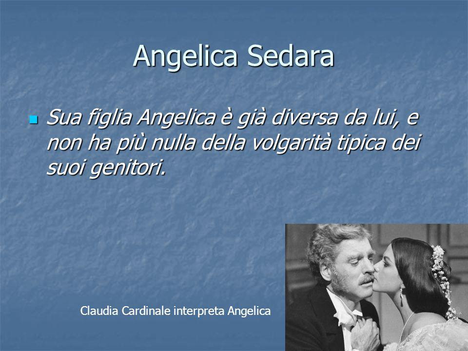 Angelica Sedara Sua figlia Angelica è già diversa da lui, e non ha più nulla della volgarità tipica dei suoi genitori.