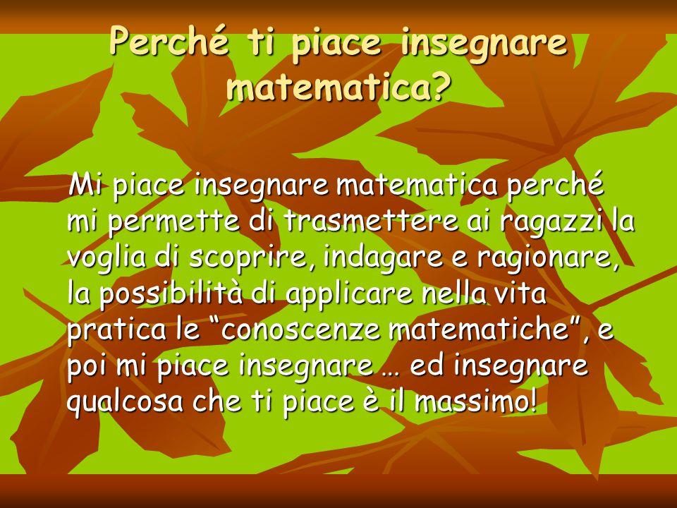 Perché ti piace insegnare matematica