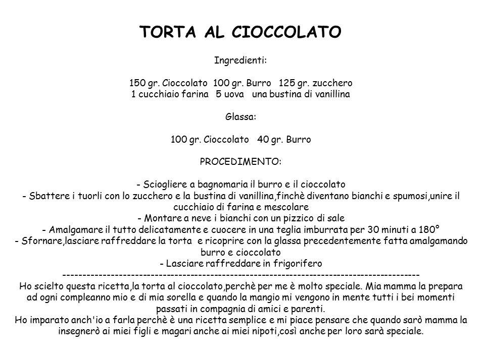 TORTA AL CIOCCOLATO Ingredienti: 150 gr. Cioccolato 100 gr