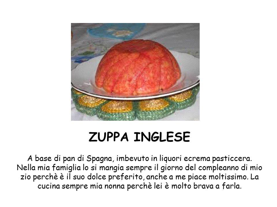 ZUPPA INGLESE A base di pan di Spagna, imbevuto in liquori ecrema pasticcera.