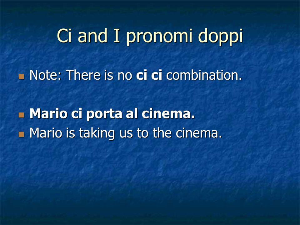 Ci and I pronomi doppi Note: There is no ci ci combination.