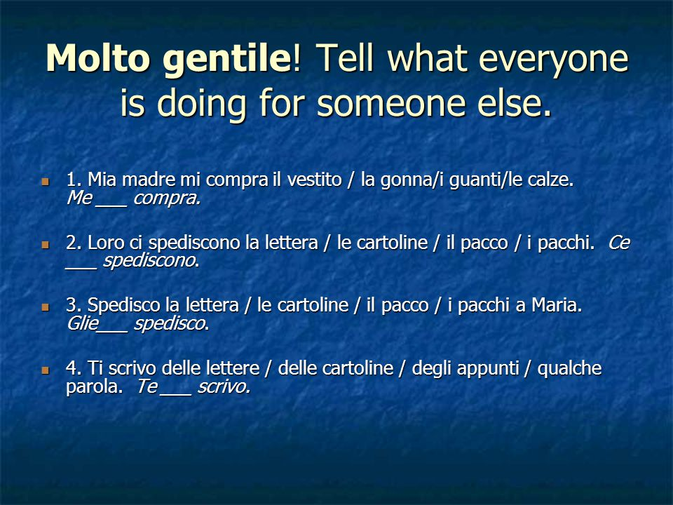 Molto gentile! Tell what everyone is doing for someone else.