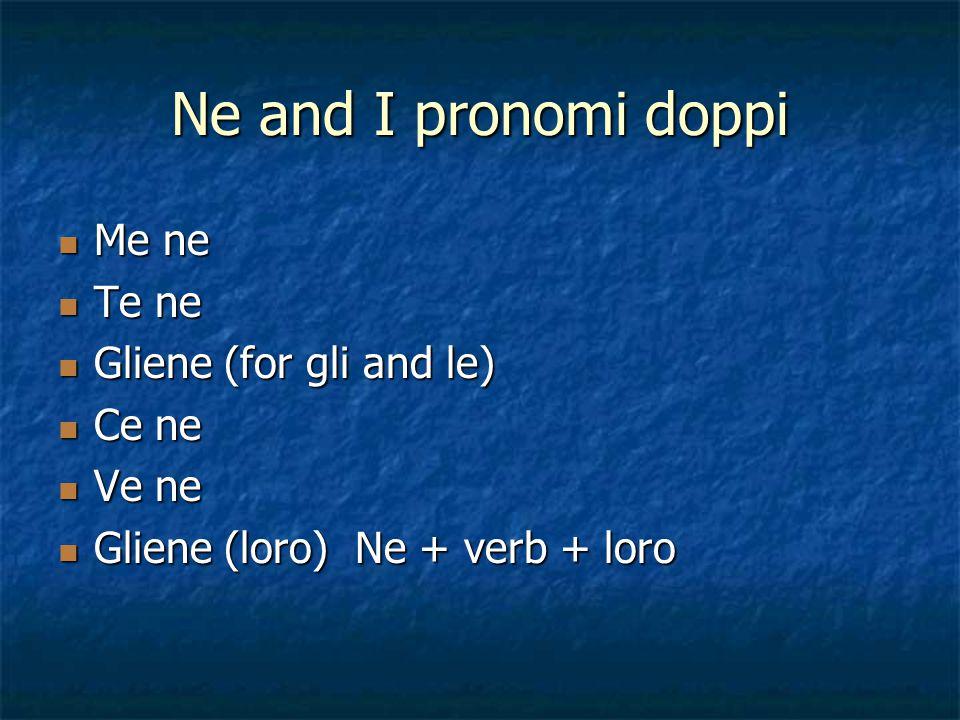 Ne and I pronomi doppi Me ne Te ne Gliene (for gli and le) Ce ne Ve ne