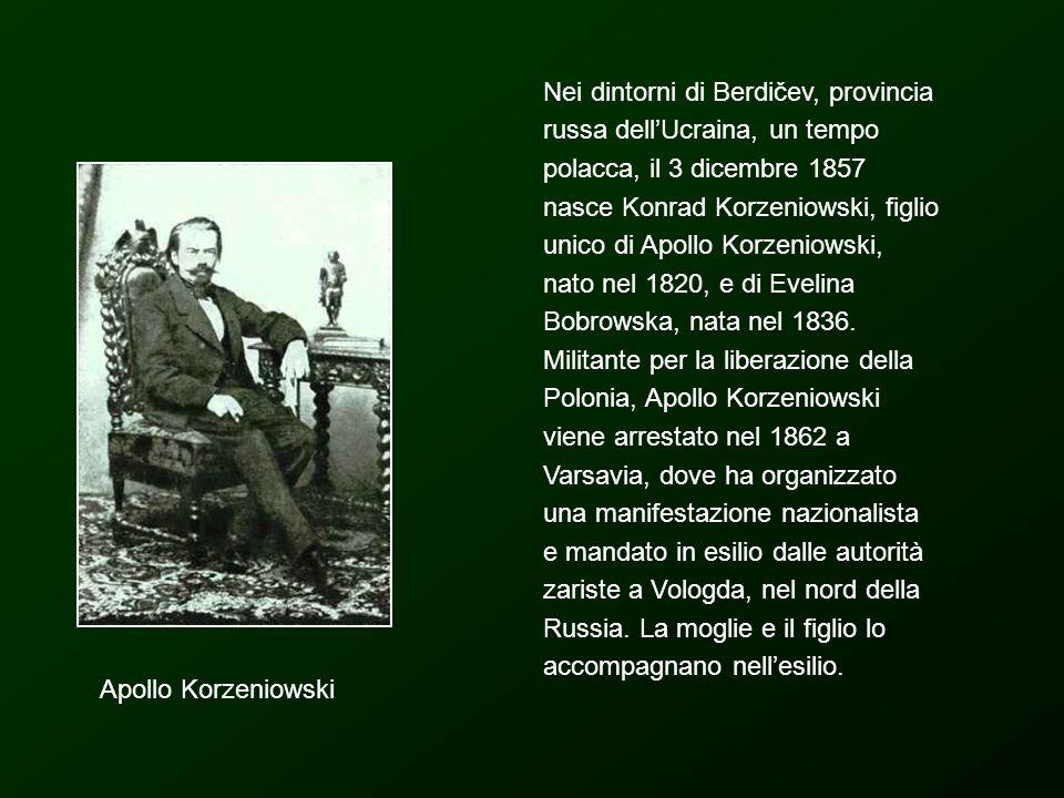 Nei dintorni di Berdičev, provincia russa dell'Ucraina, un tempo polacca, il 3 dicembre 1857 nasce Konrad Korzeniowski, figlio unico di Apollo Korzeniowski, nato nel 1820, e di Evelina Bobrowska, nata nel 1836. Militante per la liberazione della Polonia, Apollo Korzeniowski viene arrestato nel 1862 a Varsavia, dove ha organizzato una manifestazione nazionalista e mandato in esilio dalle autorità zariste a Vologda, nel nord della Russia. La moglie e il figlio lo accompagnano nell'esilio.