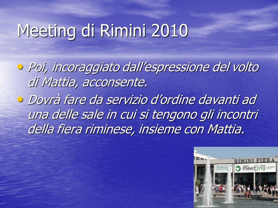Meeting di Rimini 2010 Poi, incoraggiato dall'espressione del volto di Mattia, acconsente.