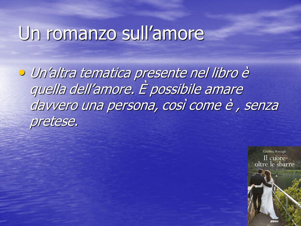 Un romanzo sull'amore Un'altra tematica presente nel libro è quella dell'amore.