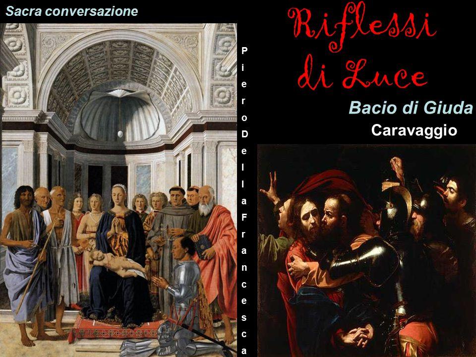 Riflessi di Luce Bacio di Giuda Caravaggio Sacra conversazione P i e r