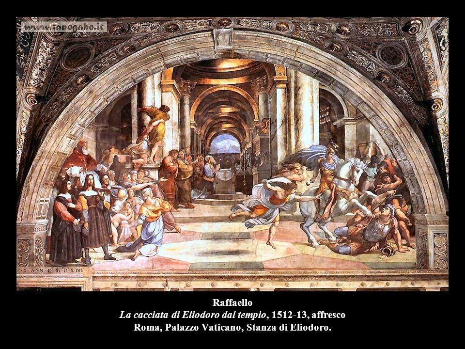 Raffaello La cacciata di Eliodoro dal tempio, 1512-13, affresco Roma, Palazzo Vaticano, Stanza di Eliodoro.