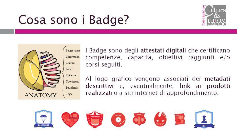 Cosa sono i Badge I Badge sono degli attestati digitali che certificano competenze, capacità, obiettivi raggiunti e/o corsi seguiti.
