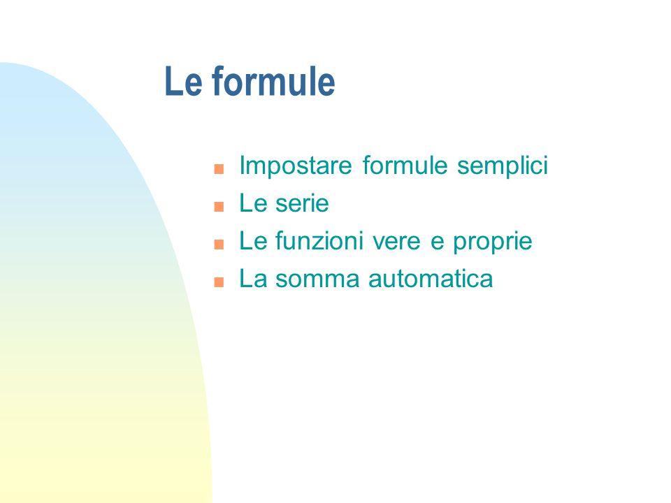 Le formule Impostare formule semplici Le serie