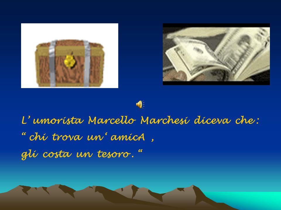 L' umorista Marcello Marchesi diceva che :