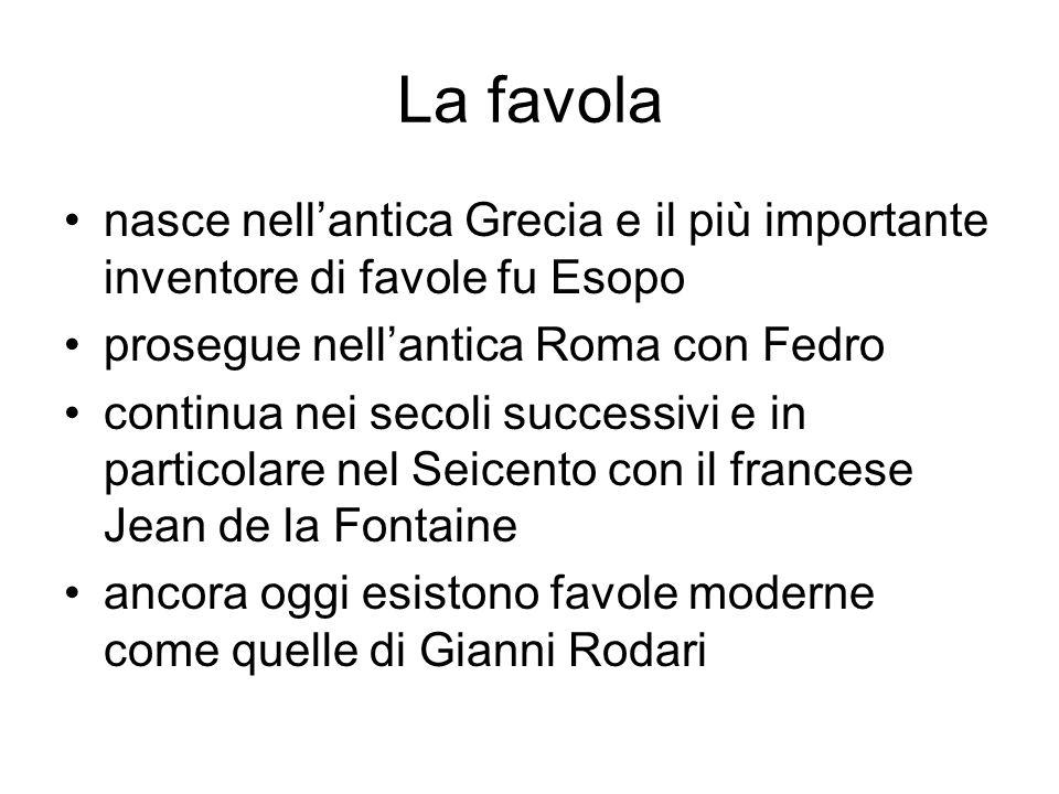 La favola nasce nell'antica Grecia e il più importante inventore di favole fu Esopo. prosegue nell'antica Roma con Fedro.