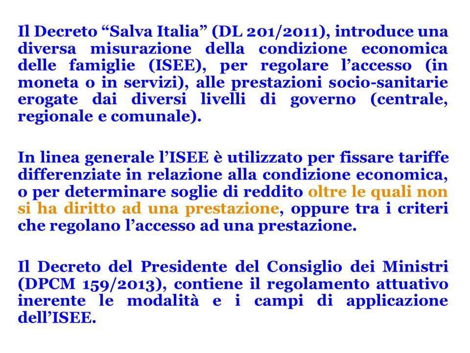 Il Decreto Salva Italia (DL 201/2011), introduce una diversa misurazione della condizione economica delle famiglie (ISEE), per regolare l'accesso (in moneta o in servizi), alle prestazioni socio-sanitarie erogate dai diversi livelli di governo (centrale, regionale e comunale).