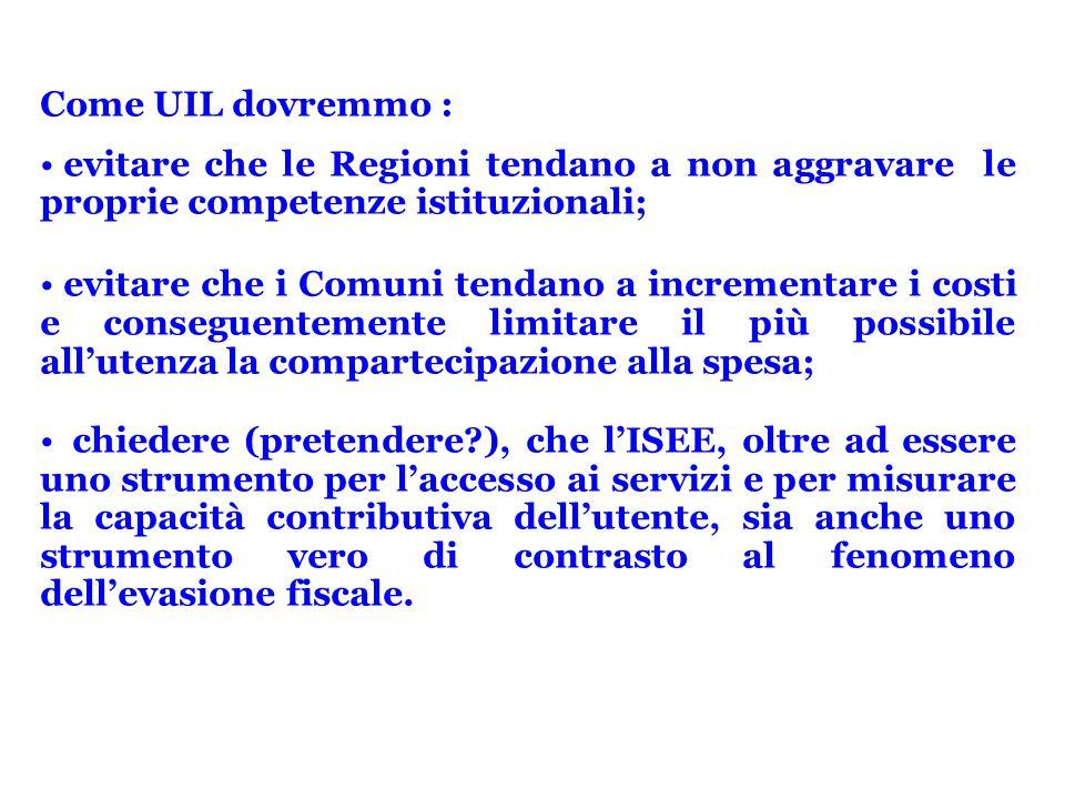 Come UIL dovremmo : evitare che le Regioni tendano a non aggravare le proprie competenze istituzionali;