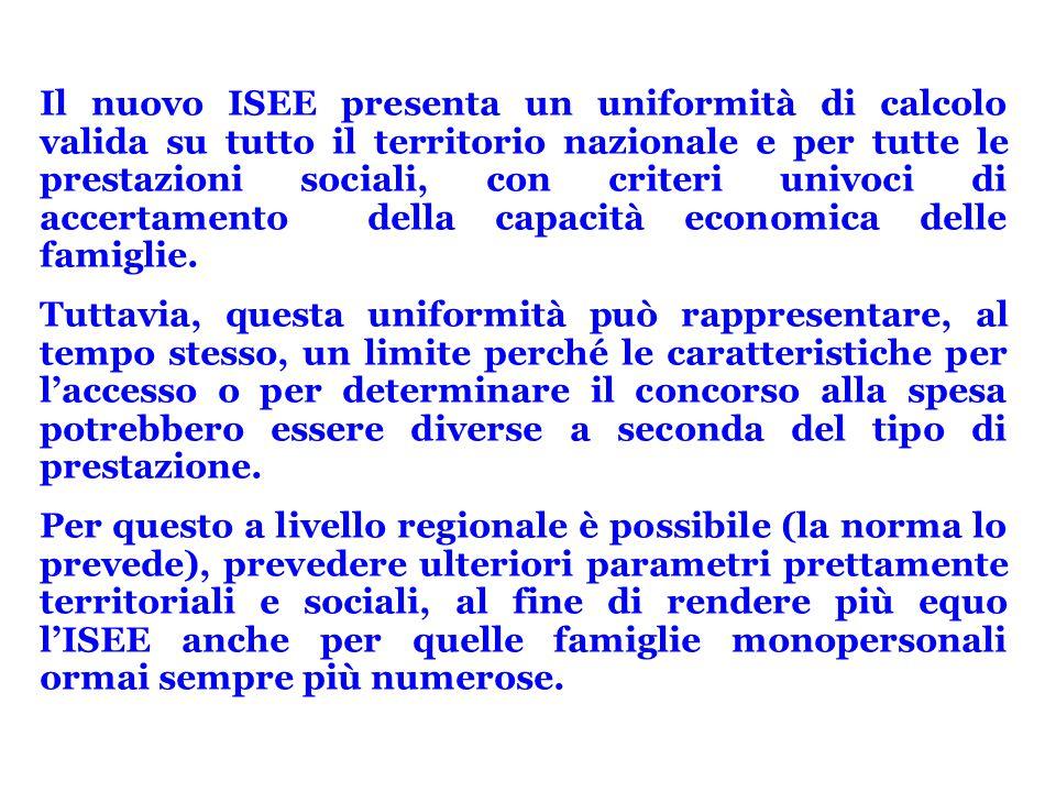 Il nuovo ISEE presenta un uniformità di calcolo valida su tutto il territorio nazionale e per tutte le prestazioni sociali, con criteri univoci di accertamento della capacità economica delle famiglie.