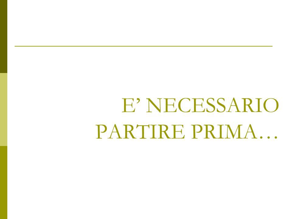 E' NECESSARIO PARTIRE PRIMA…