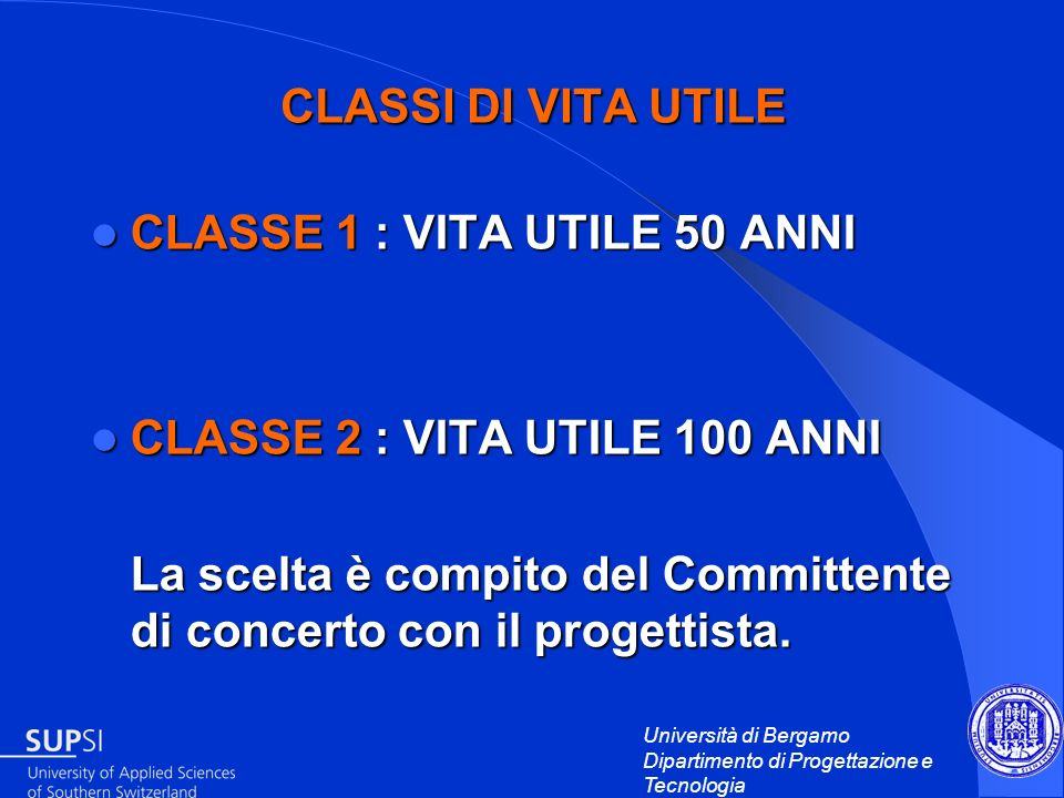 CLASSI DI VITA UTILE CLASSE 1 : VITA UTILE 50 ANNI. CLASSE 2 : VITA UTILE 100 ANNI.