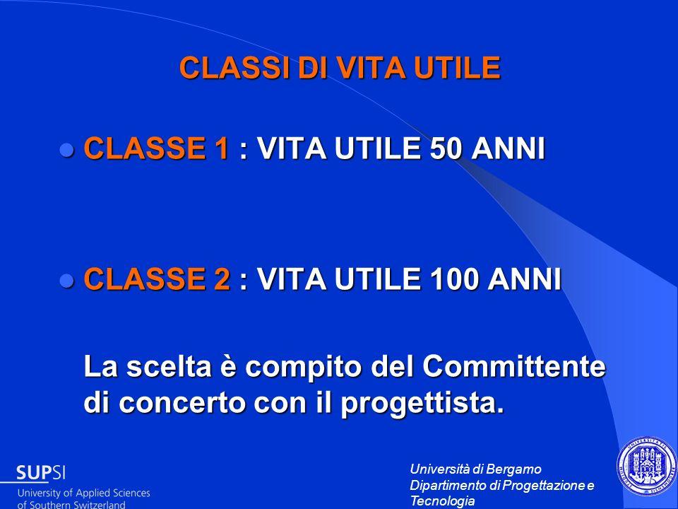 CLASSI DI VITA UTILECLASSE 1 : VITA UTILE 50 ANNI. CLASSE 2 : VITA UTILE 100 ANNI.