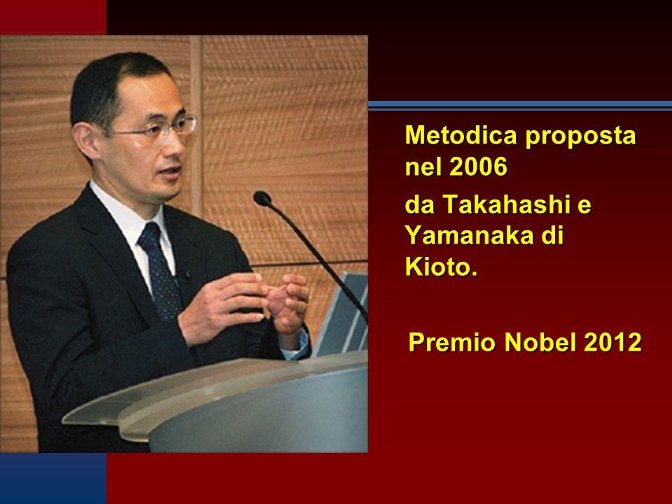 Metodica proposta nel 2006 da Takahashi e Yamanaka di Kioto. Premio Nobel 2012