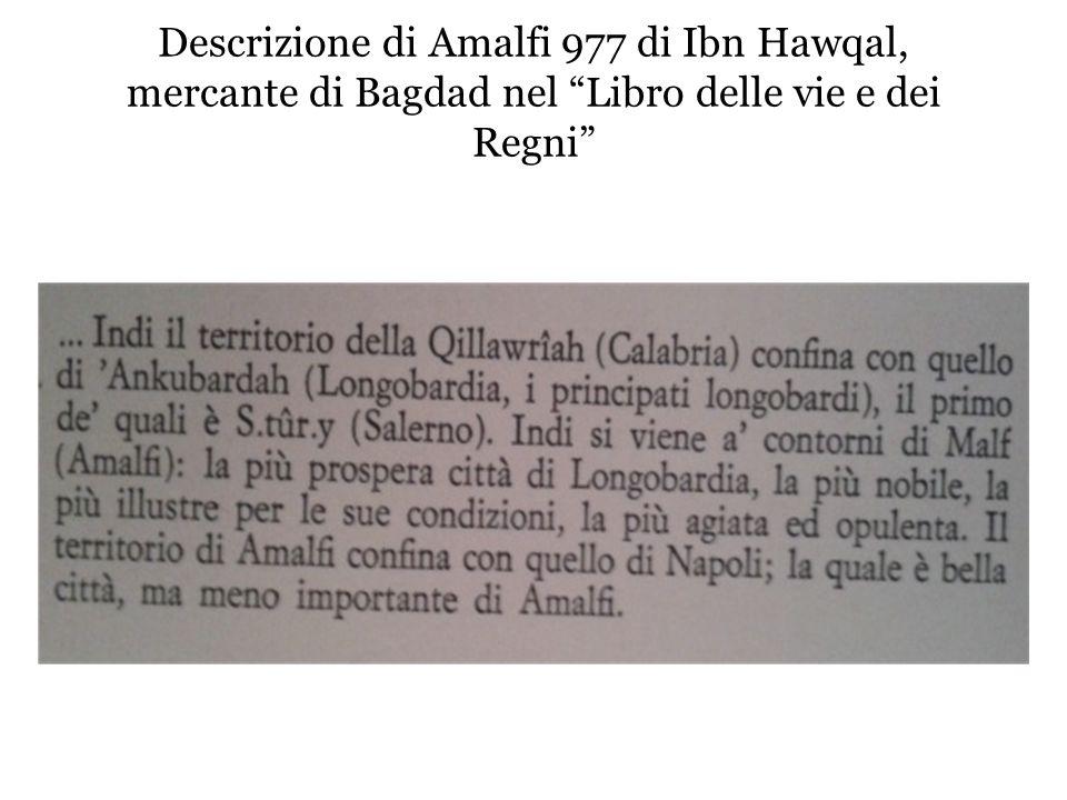 Descrizione di Amalfi 977 di Ibn Hawqal, mercante di Bagdad nel Libro delle vie e dei Regni