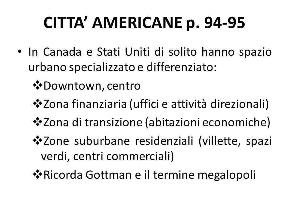 CITTA' AMERICANE p. 94-95 In Canada e Stati Uniti di solito hanno spazio urbano specializzato e differenziato: