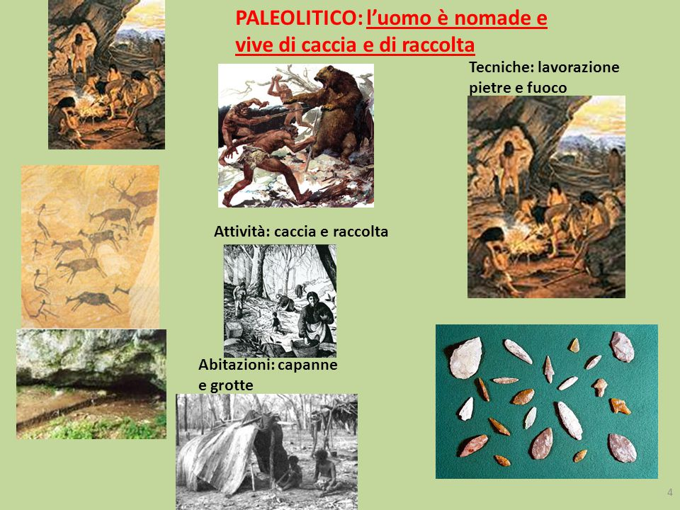 PALEOLITICO: l'uomo è nomade e vive di caccia e di raccolta