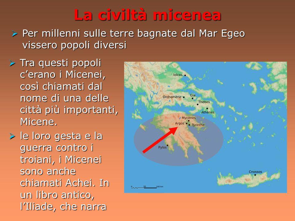 La civiltà micenea Per millenni sulle terre bagnate dal Mar Egeo vissero popoli diversi.