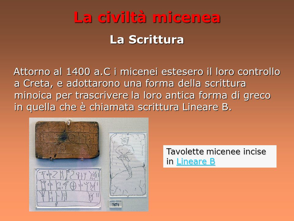 La civiltà micenea La Scrittura Tavolette micenee incise in Lineare B