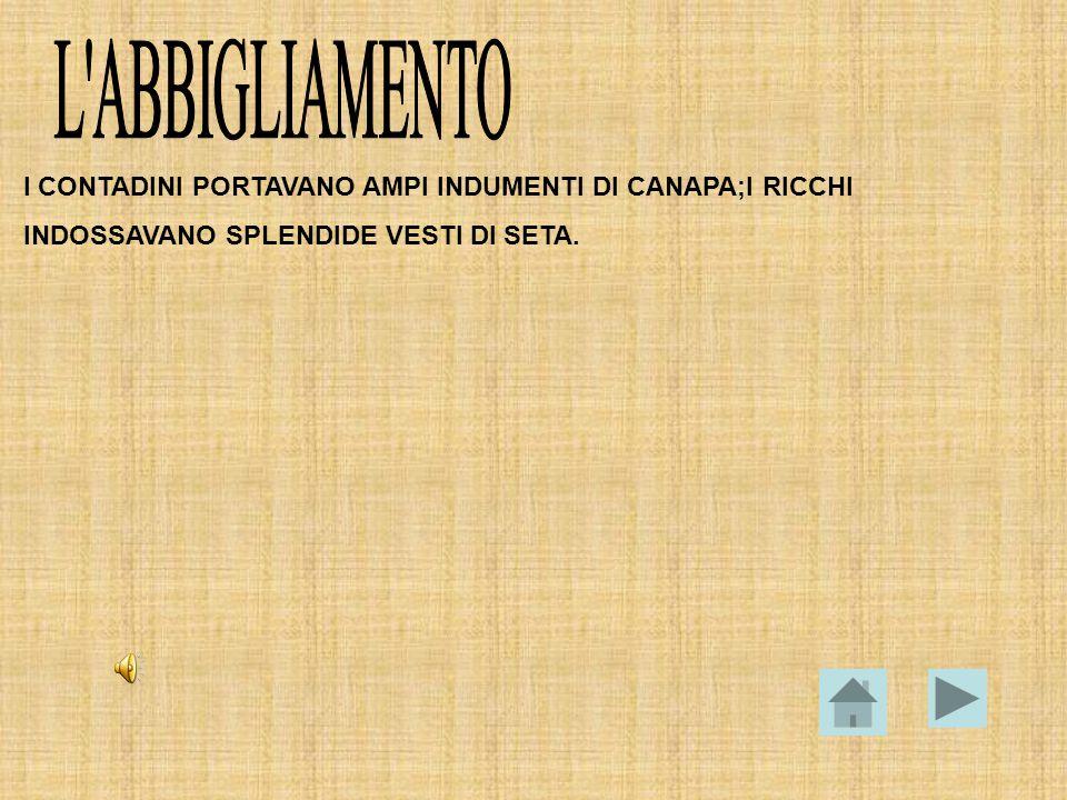 L ABBIGLIAMENTO I CONTADINI PORTAVANO AMPI INDUMENTI DI CANAPA;I RICCHI.