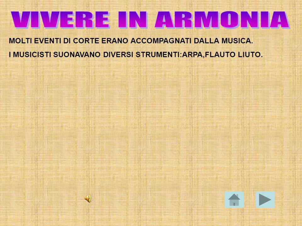 VIVERE IN ARMONIA MOLTI EVENTI DI CORTE ERANO ACCOMPAGNATI DALLA MUSICA.