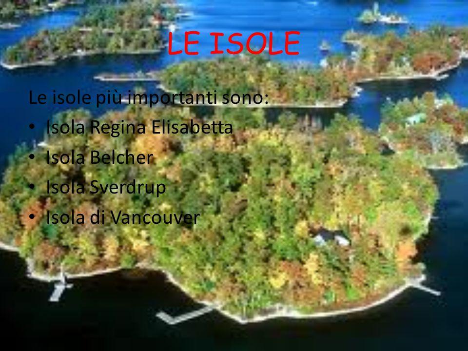 LE ISOLE Le isole più importanti sono: Isola Regina Elisabetta