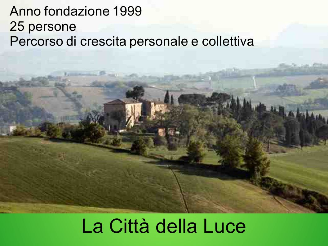 La Città della Luce Anno fondazione 1999 25 persone