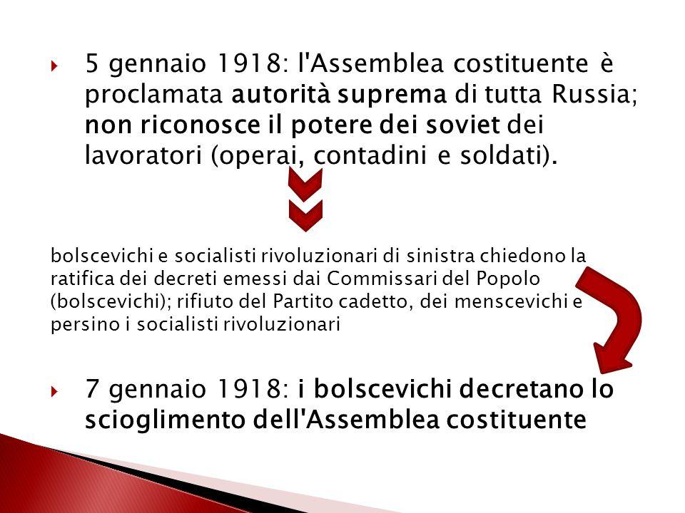 5 gennaio 1918: l Assemblea costituente è proclamata autorità suprema di tutta Russia; non riconosce il potere dei soviet dei lavoratori (operai, contadini e soldati).