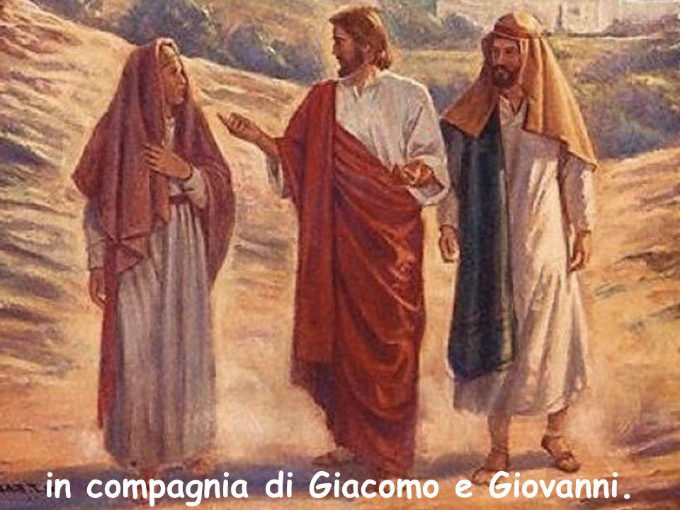 in compagnia di Giacomo e Giovanni.