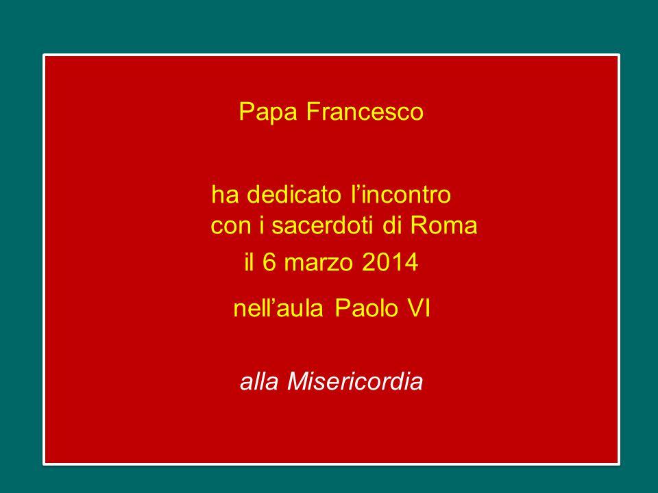 Papa Francesco ha dedicato l'incontro con i sacerdoti di Roma il 6 marzo 2014 nell'aula Paolo VI alla Misericordia